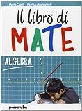 Il libro di mate. Algebra. Per la Scuola media