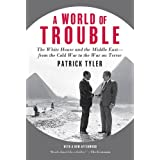 A World of Trouble: The White House and the Middle East--from the Cold War to the War on Terror