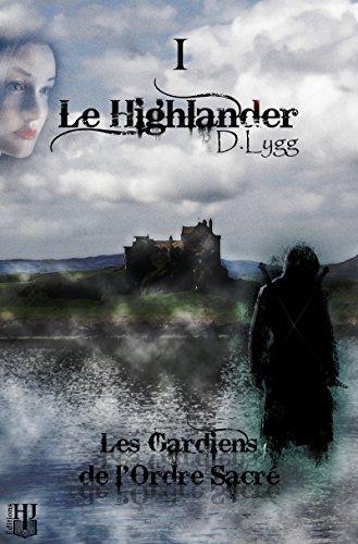 Les Gardiens de l'Ordre Sacré - Tome 1 : Le Highlander par D. LYGG