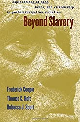 Beyond Slavery: Explorations of Race, Labor, and Citizenship in Postemancipation Societies by Frederick Cooper (2000-07-31)