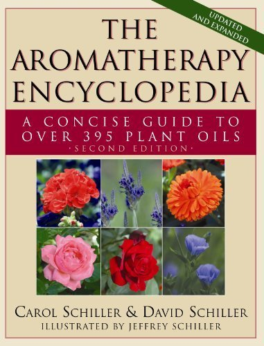 The Aromatherapy Encyclopedia: A Concise Guide to Over 395 Plant Oils by David Schiller, Carol Schiller (2012) Paperback