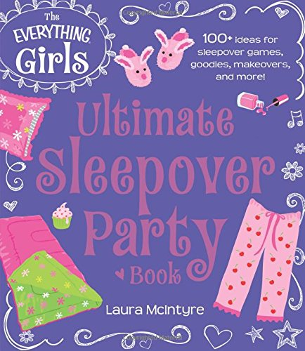Ultimate Sleepover Party Book: 100+ Ideas For Sleepover Games, Goodies, Makeovers, And More! (Everything® Kids) (Party Goodies Ideen)