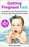 Getting Pregnant: Getting Pregnant Fast.in 3 Months or Less! - The Essential 'How to Get Pregnant Fast Guide' that will Turn Your Dream of Having a Baby ... (Getting Pregnant Series Book 1)