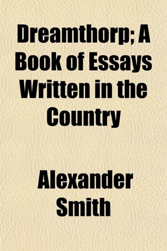 Dreamthorp; A Book of Essays Written in the Country