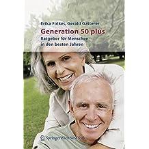 Generation 50 plus: Ratgeber für Menschen in den besten Jahren: Ratgeber Fur Menschen in Den Besten Jahren