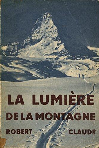 La lumière de la montagne / Claude, Robert / Réf33481 par Robert Claude