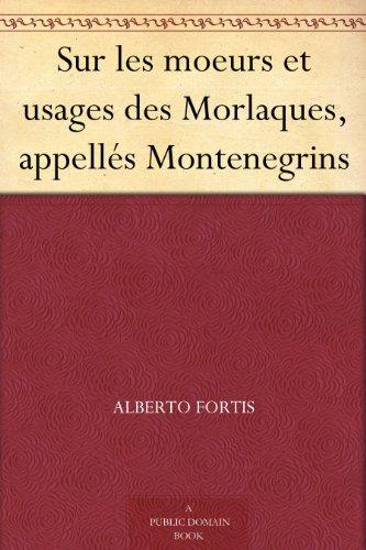 Couverture du livre Sur les moeurs et usages des Morlaques, appellés Montenegrins