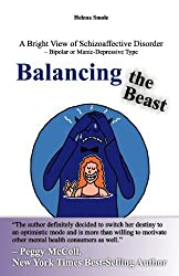 Balancing the Beast: A Bright View of Schizoaffective Disorder ??? Bipolar or Manic-Depressive Type by Helena Smole (2011-07-04)