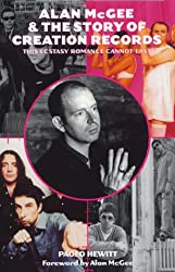 Alan McGee & the Story of Creation Records: This Ecstasy Romance Cannot Last