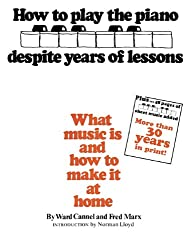 How to Play the Piano despite Years of Lessons: What Music is and How to Make it at Home. Rev. Ed.