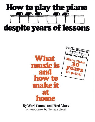 How to Play the Piano Despite Years of Lessons: What Music Is and How to Make It at Home: What Music Is and How to Make It at Home. Rev. Ed.