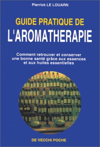 Guide pratique de l'aromathérapie par Le Louarn