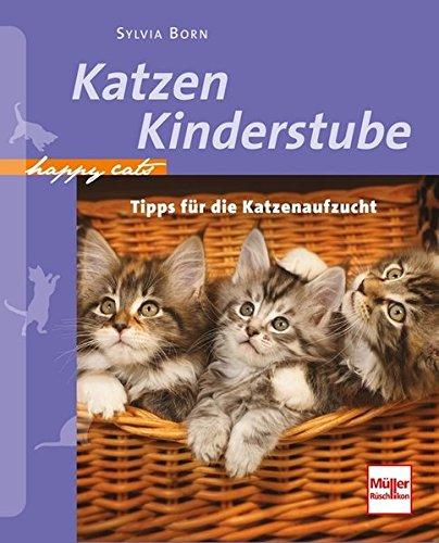 Katzenkinderstube: Tipps für die Katzenaufzucht (Happy Cats)