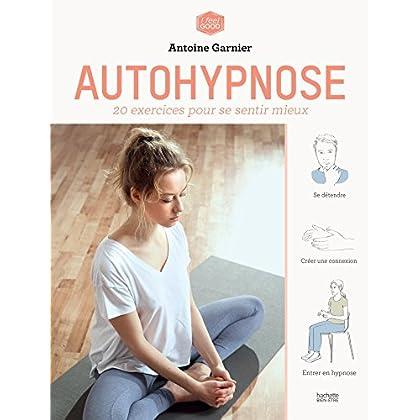 Autohypnose: 20 exercices pour se libérer de ses addictions