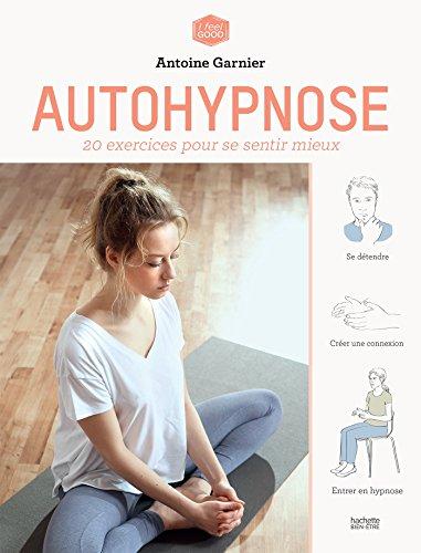Autohypnose: 20 exercices pour se libérer de ses addictions par Antoine Garnier