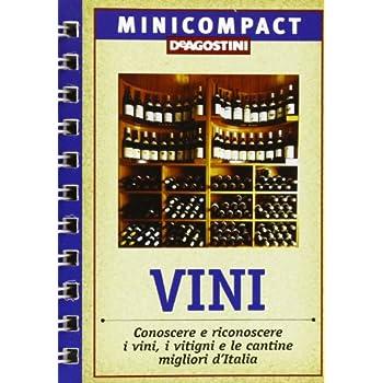 Vini. Conoscere E Riconoscere I Vini, I Vitigni E Le Cantine Migliori D'italia