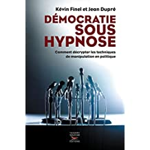 Démocratie sous hypnose: Comment décrypter les techniques de manipulation en politique