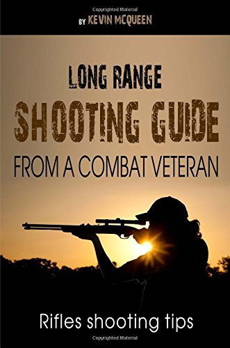Long Range Shooting Guide From A Combat Veteran. Rifles Shooting Tips. Shooting Guide