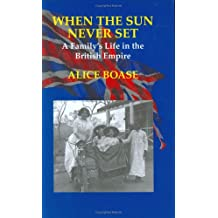 When the Sun Never Sets: A Family's Life in the British Empire