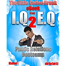 Public Relations Bootcamp Mindfeed 1: The little coffee break ebook from IQ 2 EQ (The Littel Coffee Break ebook from IQ 2 EQ)