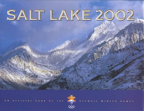 Salt Lake 2002: An Official Book of the Olympic Winter Games -