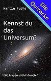 Kennst du das Universum?: 200 Fragen und Antworten (Die Quizecke)