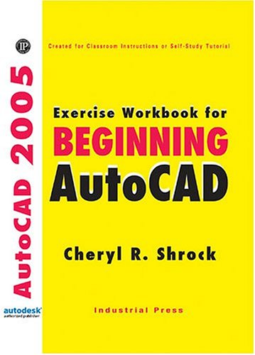Exercise Workbook for Beginning Autocad 2005: With 30-day Trial Period Software (AutoCAD 2005 Exercise Workbooks)