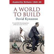 AUSTERITY BRITAIN: A WORLD TO BUILD by DAVID KYNASTON (2008-08-01)
