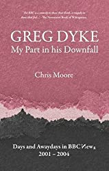 Greg Dyke: My Part in His Downfall