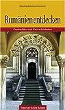 Rumänien entdecken: Kunstschätze und Naturschönheiten - Birgitta G. Hannover