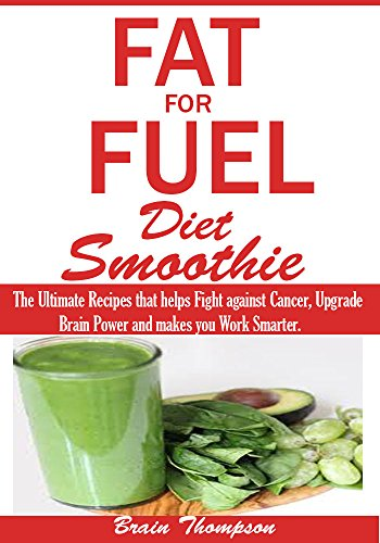 fat-for-fuel-diet-smoothie-the-ultimate-recipes-that-helps-fight-against-cancer-upgrade-brain-power-