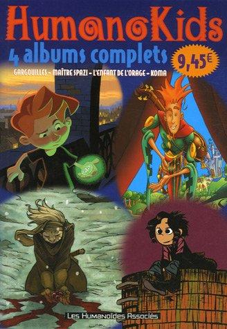 HumanoKids : 4 Albums complets : Gargouilles, Tome 1, Le Voyageur ; Contes et récits de Maître Spazi, Tome 1, Piccolo, le fou triste ; L'enfant de de sang ; Koma Tome, 1, La Voix des cheminées