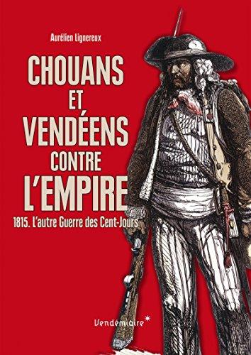 Chouans et Vendéens contre l'Empire : 1815. L'autre Guerre des Cents-Jours