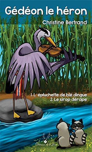 Download Online Gedeon le héron: 1-L'épluchette de blé dingue 2-Le sirop dérape pdf ebook