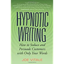 Hypnotic Writing: How to Seduce and Persuade Customers with Only Your Words by Joe Vitale (2006-12-22)