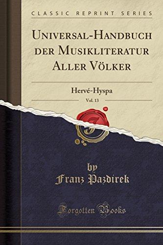 Universal-Handbuch der Musikliteratur Aller Völker, Vol. 13: Hervé-Hyspa (Classic Reprint) por Franz Pazdirek