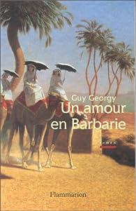 Un amour en Barbarie par Guy Georgy