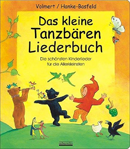 Das kleine Tanzbären Liederbuch: Die schönsten Kinderlieder für die Allerkleinsten - Tanzbären