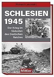 Schlesien 1945: Der Krieg im Südosten des Deutschen Reiches