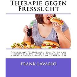 Therapie gegen Fresssucht: Schluss mit EssStörung, Essanfällen und Heißhunger: Das Lavario-Programm – der Ratgeber gegen Esssucht DAS HAUPTBUCH