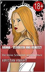 Hanna - Verraten und Benutzt: Die kleine Schwester wird zur Hure (Ein Mädchen wird zur Hure 1)