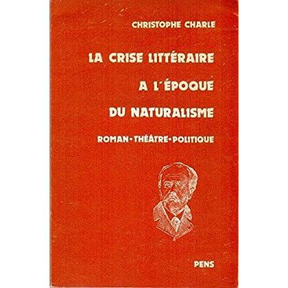 La crise littéraire à l'époque du naturalisme : Roman, théâtre et politique : Essai d'histoire sociale des groupes et des genres littéraires