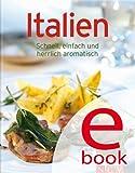Italien: Unsere 100 besten Rezepte in einem Kochbuch