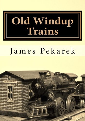 Old Windup Trains: An introduction to collecting and operating O gauge windup trains por James Pekarek