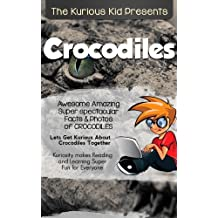 Children's book about Crocodiles (kids books age 3 to 6)Illustrated kids eBooks 3-8(Early learning ) Kurious Kids Funny Bedtime kids story / Beginner Readers ... about Crocodiles (English Edition)