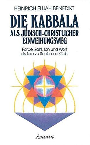 Die Kabbala als jüdisch-christlicher Einweihungsweg  Farbe, Zahl, Ton und Wort: Bd.1: Farbe, Zahl, Ton und Wort