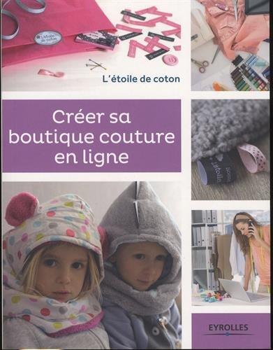 Créer sa boutique couture en ligne: L'étoile de coton. par Anaïs Malfilâtre, Alexandra Bénonie