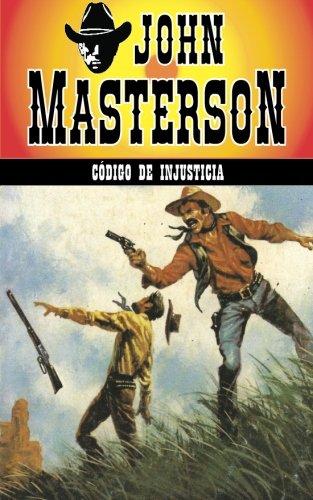 Codigo de injusticia: Volume 8 (Coleccion Oeste) por John Masterson
