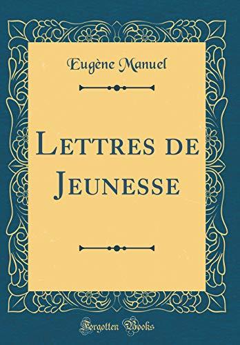 Lettres de Jeunesse (Classic Reprint) par Eugene Manuel