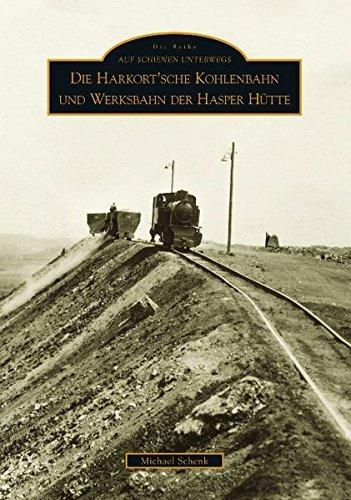 Die Harkort'sche Kohlenbahn und die Werksbahn der Hasper Hütte (Auf Schienen unterwegs)